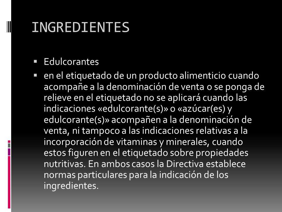 INGREDIENTES Edulcorantes en el etiquetado de un producto alimenticio cuando acompañe a la denominación de venta o se ponga de relieve en el etiquetad