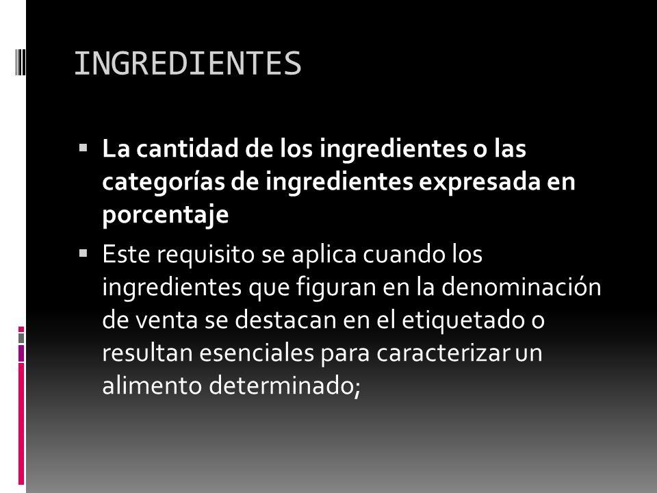 INGREDIENTES La cantidad de los ingredientes o las categorías de ingredientes expresada en porcentaje Este requisito se aplica cuando los ingredientes