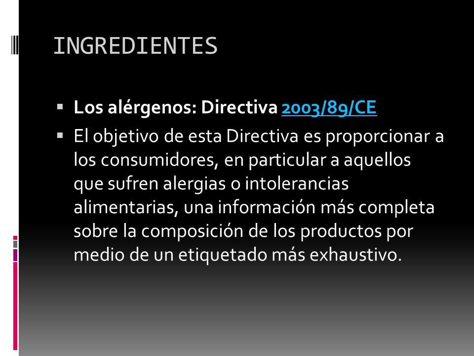 INGREDIENTES Los alérgenos: Directiva 2003/89/CE2003/89/CE El objetivo de esta Directiva es proporcionar a los consumidores, en particular a aquellos