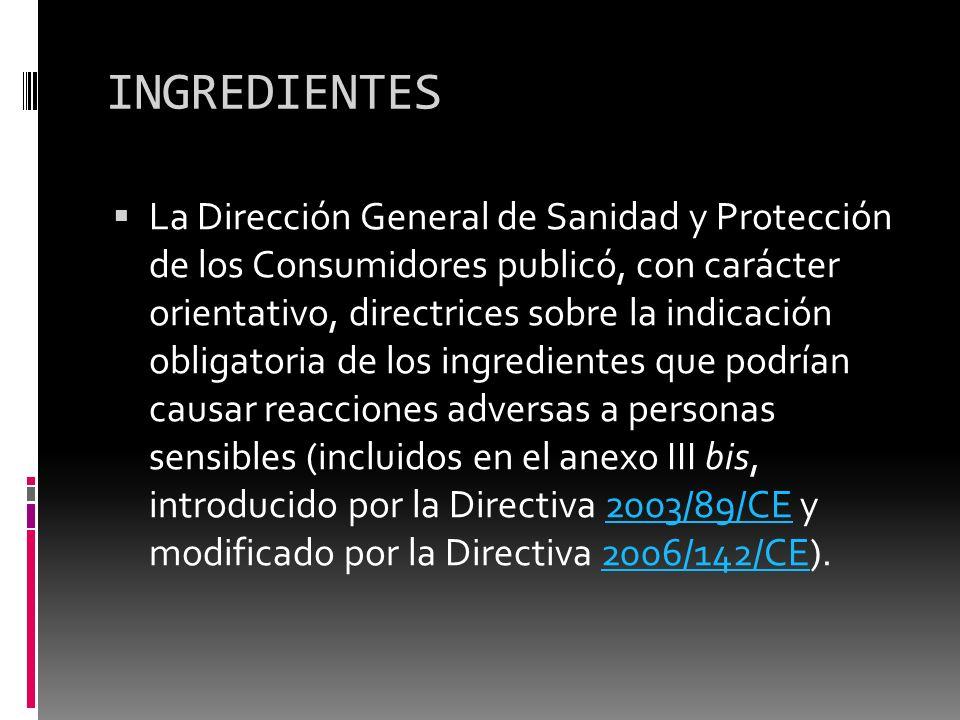 INGREDIENTES La Dirección General de Sanidad y Protección de los Consumidores publicó, con carácter orientativo, directrices sobre la indicación oblig