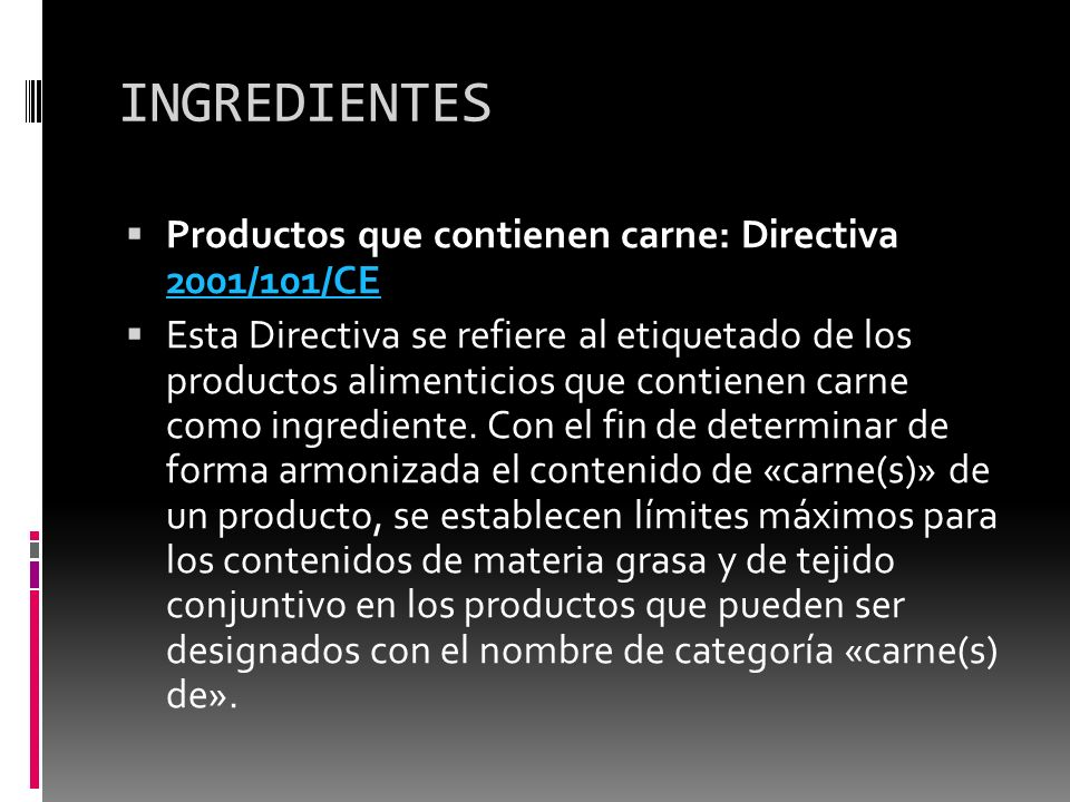 INGREDIENTES Productos que contienen carne: Directiva 2001/101/CE 2001/101/CE Esta Directiva se refiere al etiquetado de los productos alimenticios qu