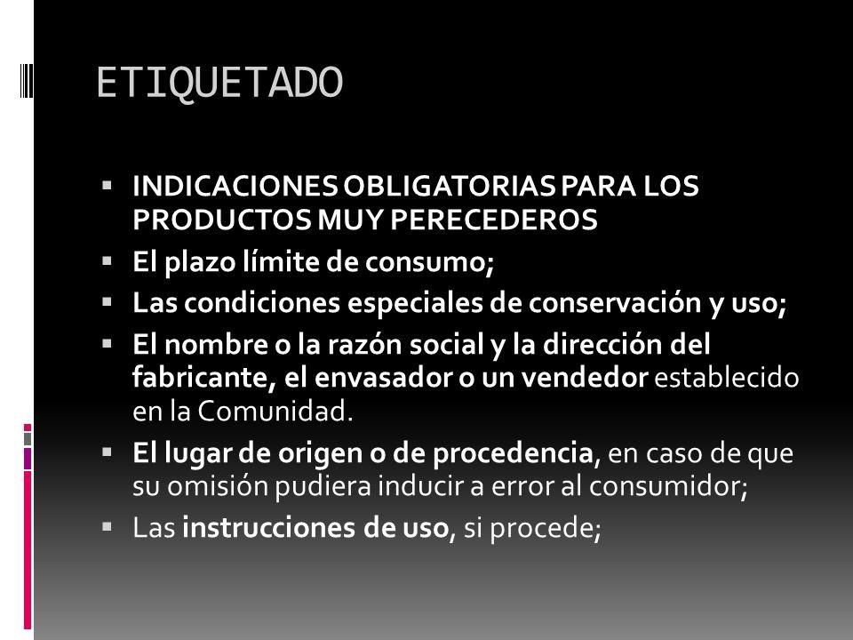 ETIQUETADO INDICACIONES OBLIGATORIAS PARA LOS PRODUCTOS MUY PERECEDEROS El plazo límite de consumo; Las condiciones especiales de conservación y uso;