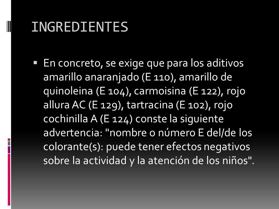 INGREDIENTES En concreto, se exige que para los aditivos amarillo anaranjado (E 110), amarillo de quinoleina (E 104), carmoisina (E 122), rojo allura