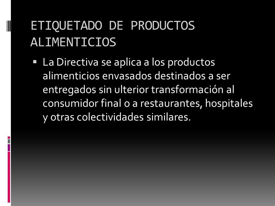 ETIQUETADO DE PRODUCTOS ALIMENTICIOS La Directiva se aplica a los productos alimenticios envasados destinados a ser entregados sin ulterior transforma