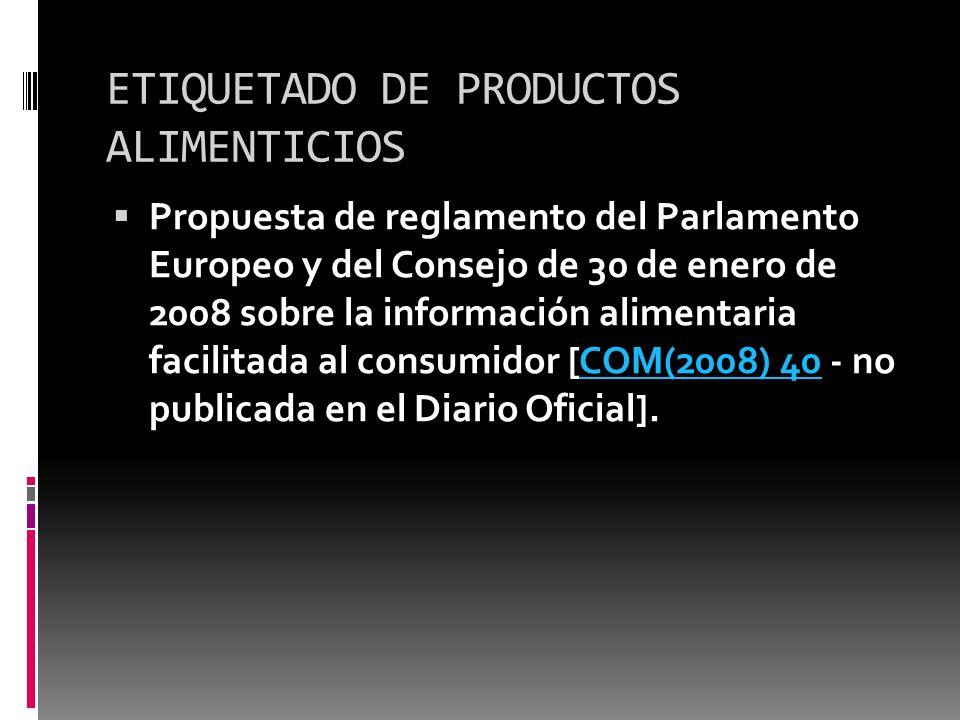 ETIQUETADO DE PRODUCTOS ALIMENTICIOS Propuesta de reglamento del Parlamento Europeo y del Consejo de 30 de enero de 2008 sobre la información alimenta