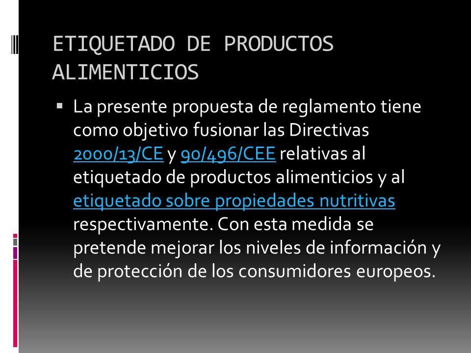 ETIQUETADO DE PRODUCTOS ALIMENTICIOS La presente propuesta de reglamento tiene como objetivo fusionar las Directivas 2000/13/CE y 90/496/CEE relativas