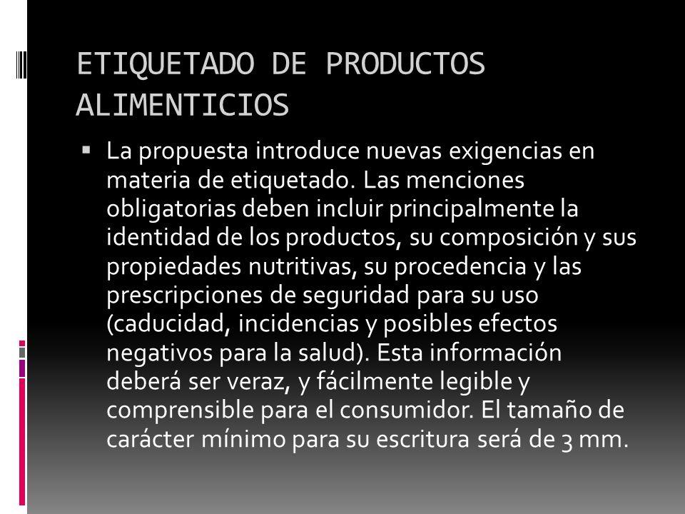 ETIQUETADO DE PRODUCTOS ALIMENTICIOS La propuesta introduce nuevas exigencias en materia de etiquetado. Las menciones obligatorias deben incluir princ
