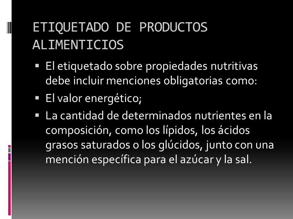 ETIQUETADO DE PRODUCTOS ALIMENTICIOS El etiquetado sobre propiedades nutritivas debe incluir menciones obligatorias como: El valor energético; La cant