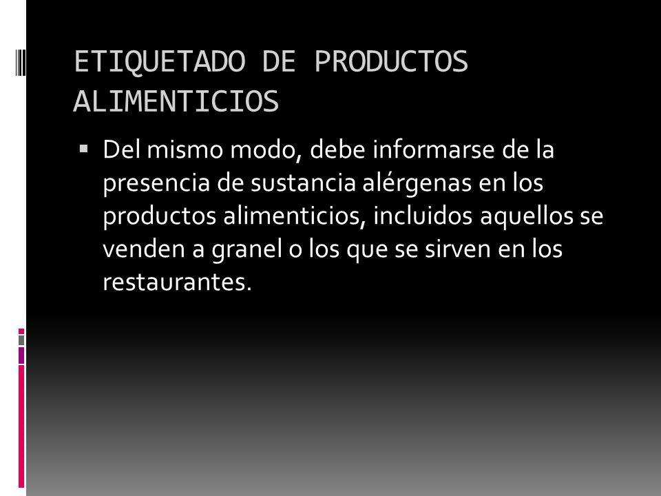 ETIQUETADO DE PRODUCTOS ALIMENTICIOS Del mismo modo, debe informarse de la presencia de sustancia alérgenas en los productos alimenticios, incluidos a