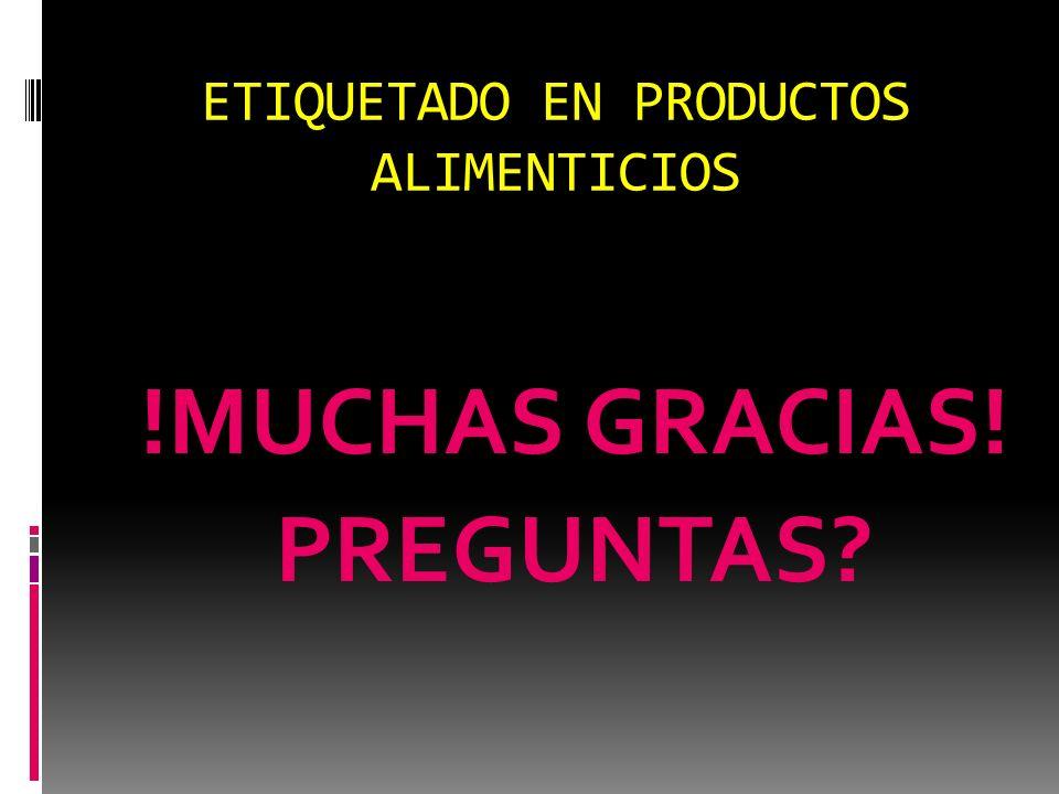 ETIQUETADO EN PRODUCTOS ALIMENTICIOS !MUCHAS GRACIAS! PREGUNTAS?