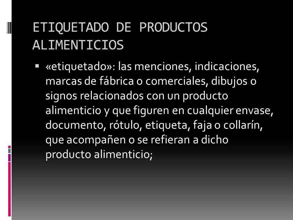 ETIQUETADO DE PRODUCTOS ALIMENTICIOS «etiquetado»: las menciones, indicaciones, marcas de fábrica o comerciales, dibujos o signos relacionados con un