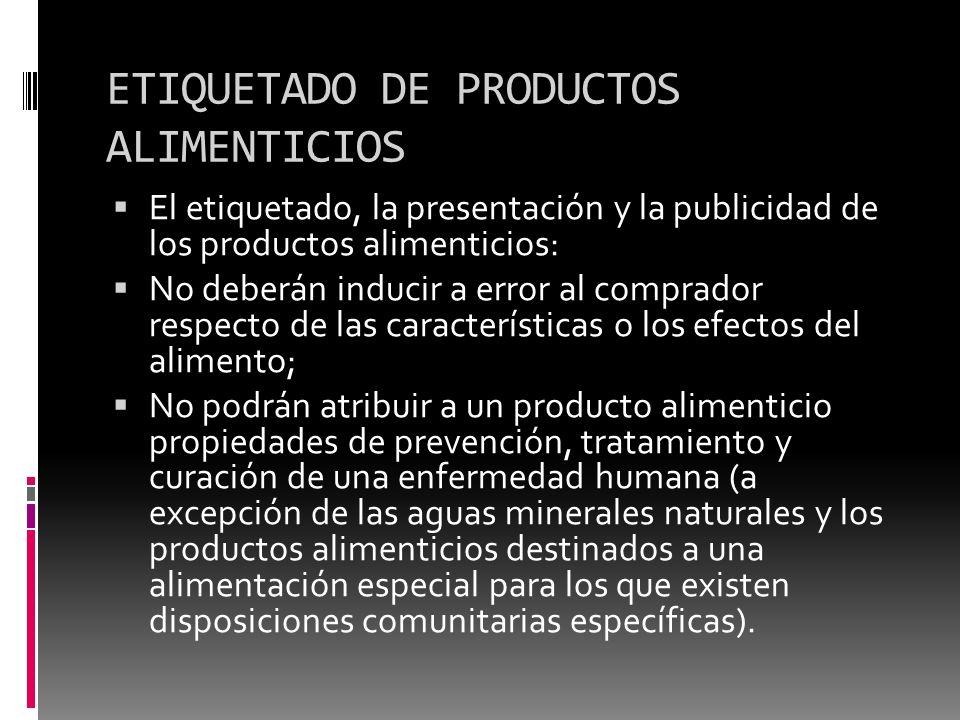 ETIQUETADO DE PRODUCTOS ALIMENTICIOS El etiquetado, la presentación y la publicidad de los productos alimenticios: No deberán inducir a error al compr