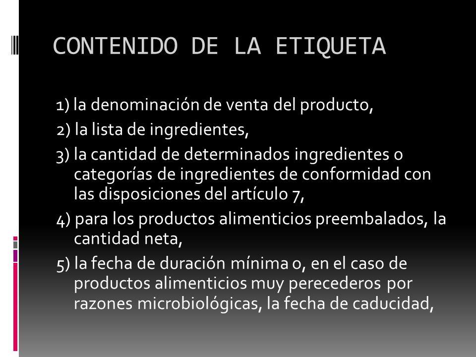 CONTENIDO DE LA ETIQUETA 1) la denominación de venta del producto, 2) la lista de ingredientes, 3) la cantidad de determinados ingredientes o categorí