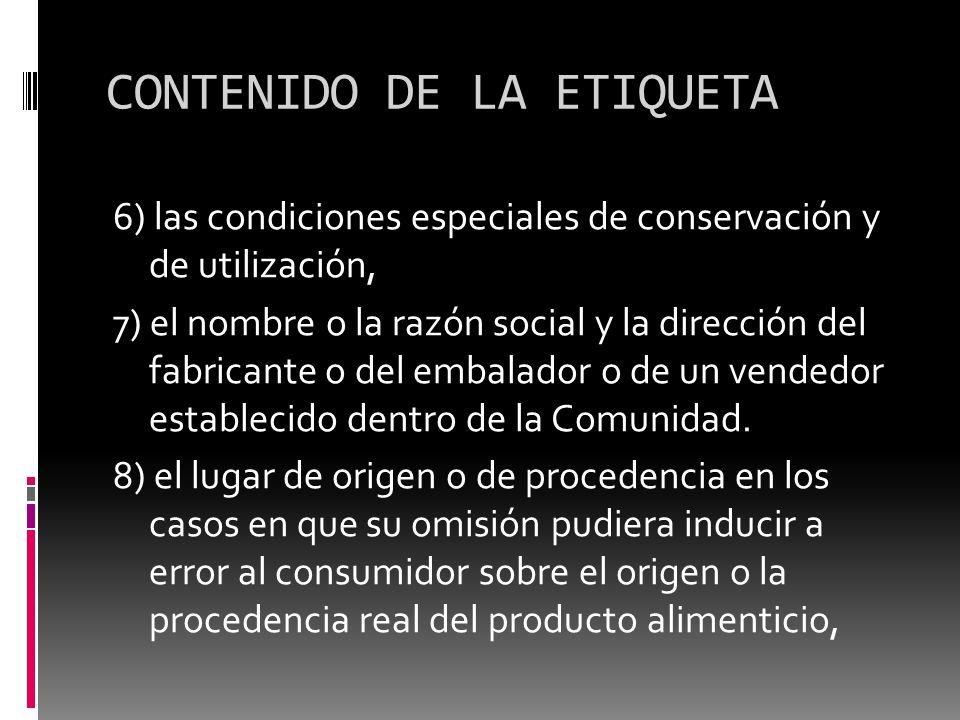 CONTENIDO DE LA ETIQUETA 6) las condiciones especiales de conservación y de utilización, 7) el nombre o la razón social y la dirección del fabricante