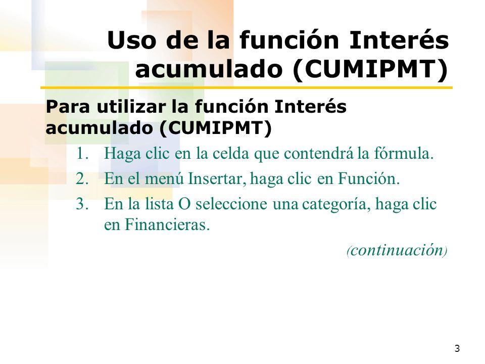 4 Uso de la función Interés acumulado (CUMIPMT) Para utilizar la función Interés acumulado (CUMIPMT) (continuación) 4.En la lista Seleccione una función, haga clic en CUMIPMT y, a continuación, haga clic en Aceptar.