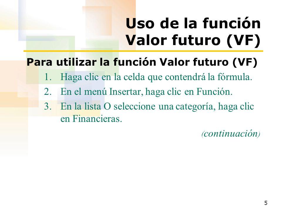 6 Uso de la función Valor futuro (VF) Para utilizar la función Valor futuro (VF) (continuación) 4.En la lista Seleccione una función, haga clic en VF y, a continuación, haga clic en Aceptar.