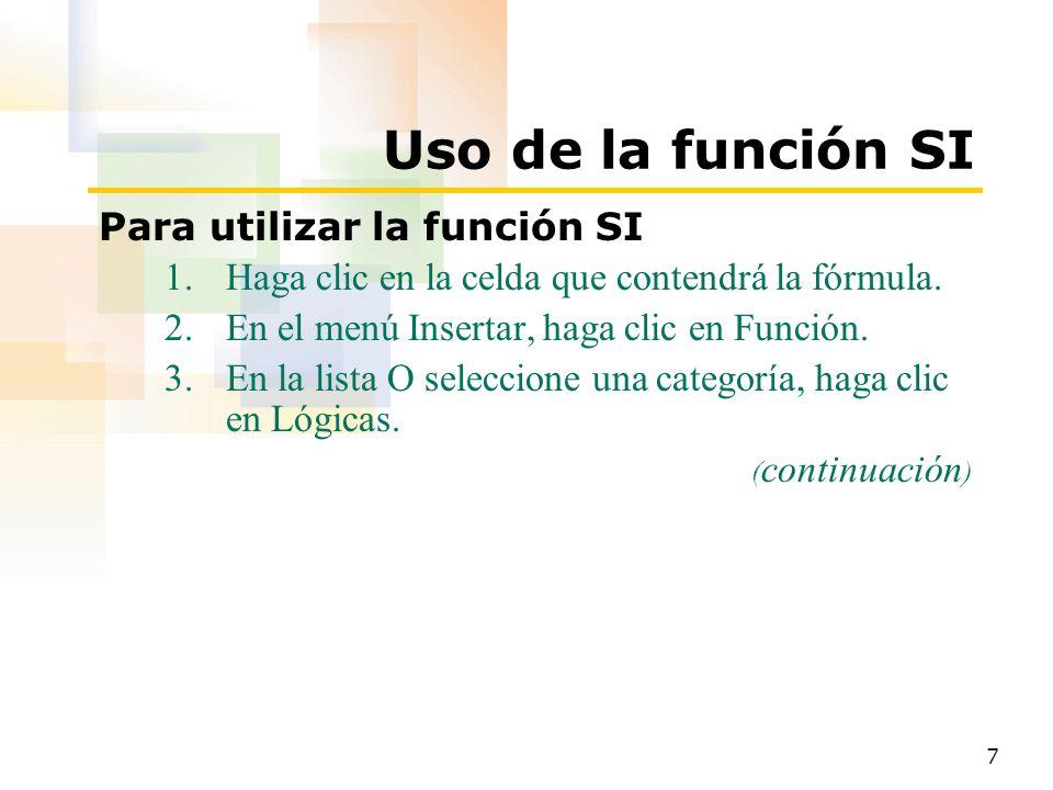 8 Uso de la función SI Para utilizar la función SI (continuación) 4.En la lista Seleccione una función, haga clic en SI y, a continuación, haga clic en Aceptar.