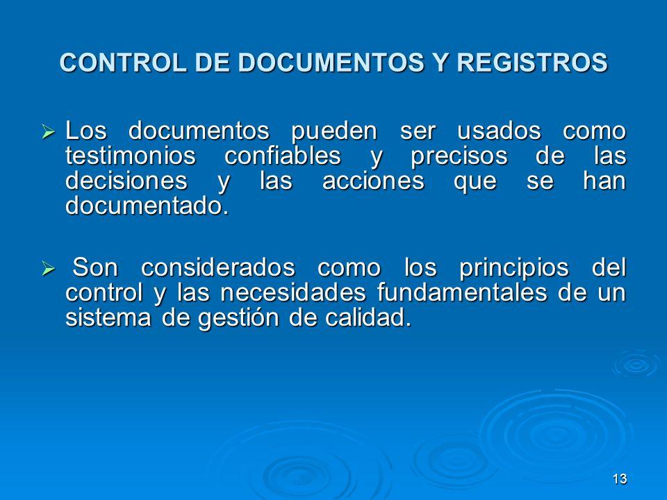 CONTROL DE DOCUMENTOS Y REGISTROS Los documentos pueden ser usados como testimonios confiables y precisos de las decisiones y las acciones que se han