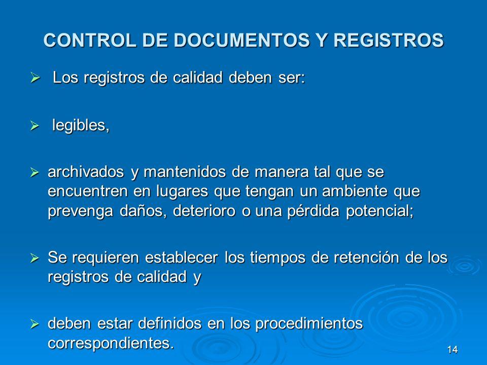 CONTROL DE DOCUMENTOS Y REGISTROS Los registros de calidad deben ser: Los registros de calidad deben ser: legibles, legibles, archivados y mantenidos