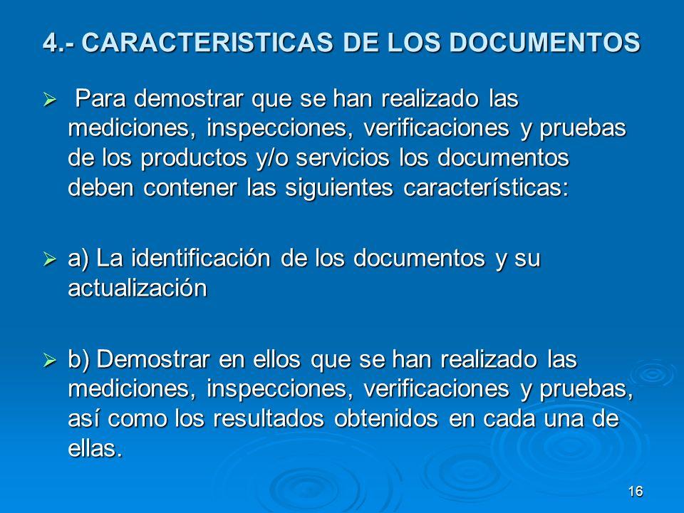 4.- CARACTERISTICAS DE LOS DOCUMENTOS Para demostrar que se han realizado las mediciones, inspecciones, verificaciones y pruebas de los productos y/o