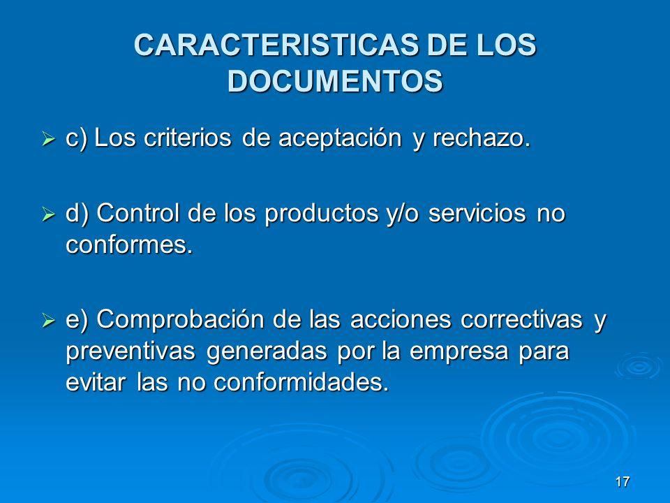 CARACTERISTICAS DE LOS DOCUMENTOS c) Los criterios de aceptación y rechazo. c) Los criterios de aceptación y rechazo. d) Control de los productos y/o
