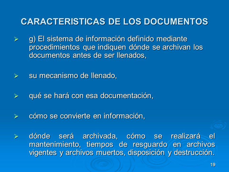 CARACTERISTICAS DE LOS DOCUMENTOS g) El sistema de información definido mediante procedimientos que indiquen dónde se archivan los documentos antes de