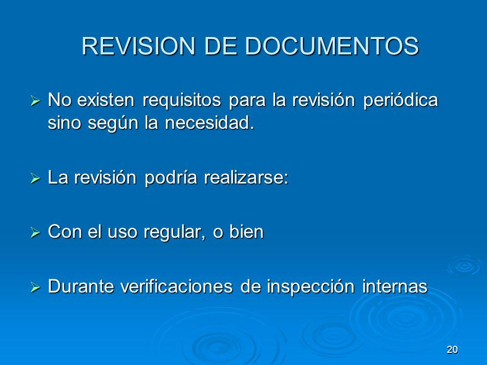 REVISION DE DOCUMENTOS REVISION DE DOCUMENTOS No existen requisitos para la revisión periódica sino según la necesidad. No existen requisitos para la