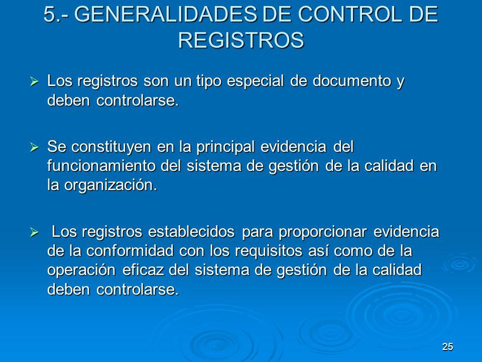 5.- GENERALIDADES DE CONTROL DE REGISTROS Los registros son un tipo especial de documento y deben controlarse. Los registros son un tipo especial de d