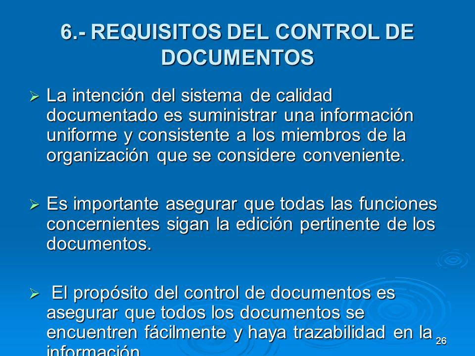6.- REQUISITOS DEL CONTROL DE DOCUMENTOS La intención del sistema de calidad documentado es suministrar una información uniforme y consistente a los m
