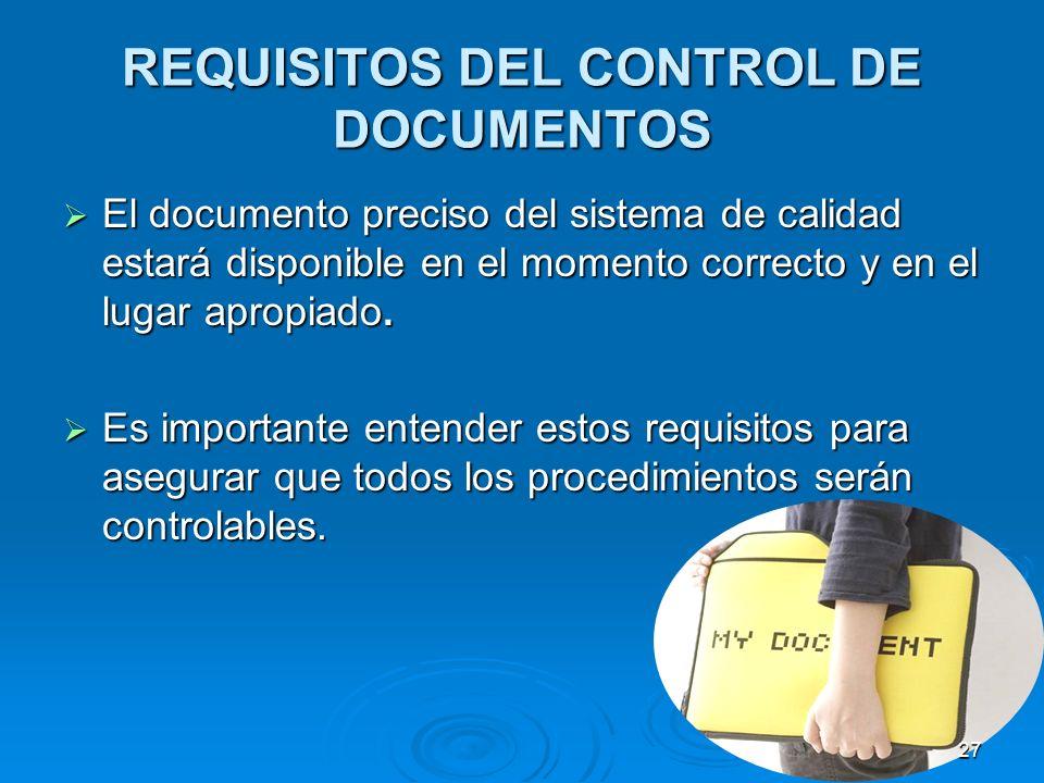 REQUISITOS DEL CONTROL DE DOCUMENTOS El documento preciso del sistema de calidad estará disponible en el momento correcto y en el lugar apropiado. El