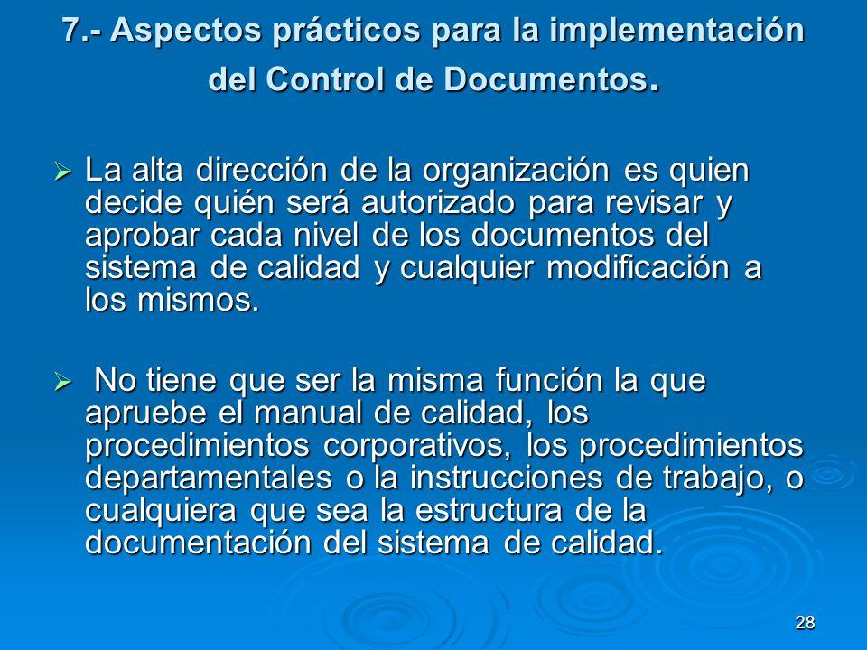 7.- Aspectos prácticos para la implementación del Control de Documentos. La alta dirección de la organización es quien decide quién será autorizado pa