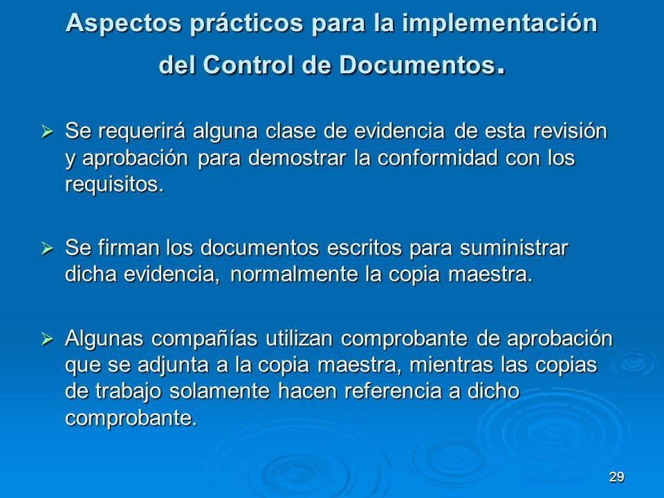 Aspectos prácticos para la implementación del Control de Documentos. Se requerirá alguna clase de evidencia de esta revisión y aprobación para demostr