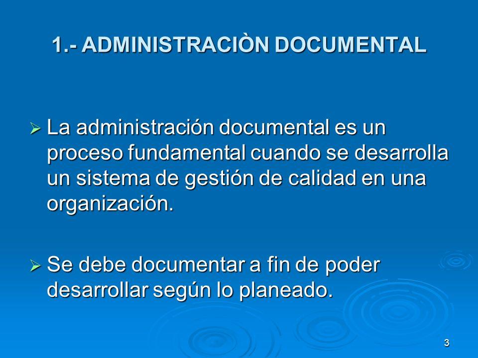 1.- ADMINISTRACIÒN DOCUMENTAL La administración documental es un proceso fundamental cuando se desarrolla un sistema de gestión de calidad en una orga