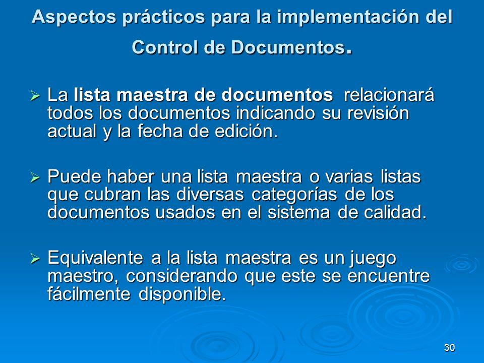 Aspectos prácticos para la implementación del Control de Documentos. La lista maestra de documentos relacionará todos los documentos indicando su revi