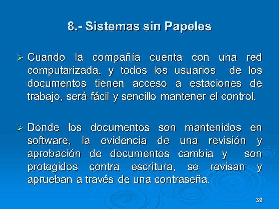 8.- Sistemas sin Papeles Cuando la compañía cuenta con una red computarizada, y todos los usuarios de los documentos tienen acceso a estaciones de tra