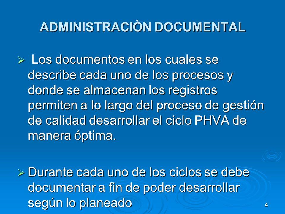 ADMINISTRACIÒN DOCUMENTAL Los documentos en los cuales se describe cada uno de los procesos y donde se almacenan los registros permiten a lo largo del