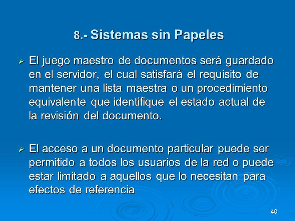 8.- Sistemas sin Papeles 8.- Sistemas sin Papeles El juego maestro de documentos será guardado en el servidor, el cual satisfará el requisito de mante