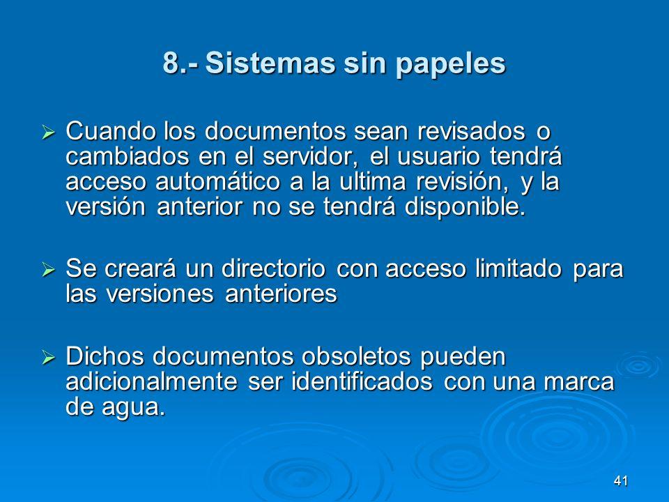 8.- Sistemas sin papeles Cuando los documentos sean revisados o cambiados en el servidor, el usuario tendrá acceso automático a la ultima revisión, y