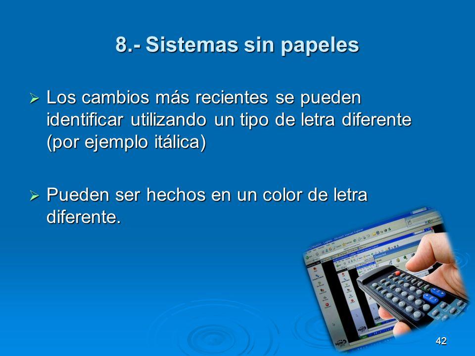 8.- Sistemas sin papeles Los cambios más recientes se pueden identificar utilizando un tipo de letra diferente (por ejemplo itálica) Los cambios más r