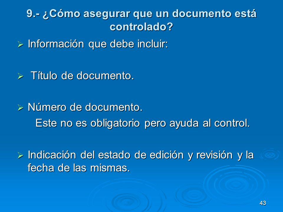 9.- ¿Cómo asegurar que un documento está controlado? Información que debe incluir: Información que debe incluir: Título de documento. Título de docume
