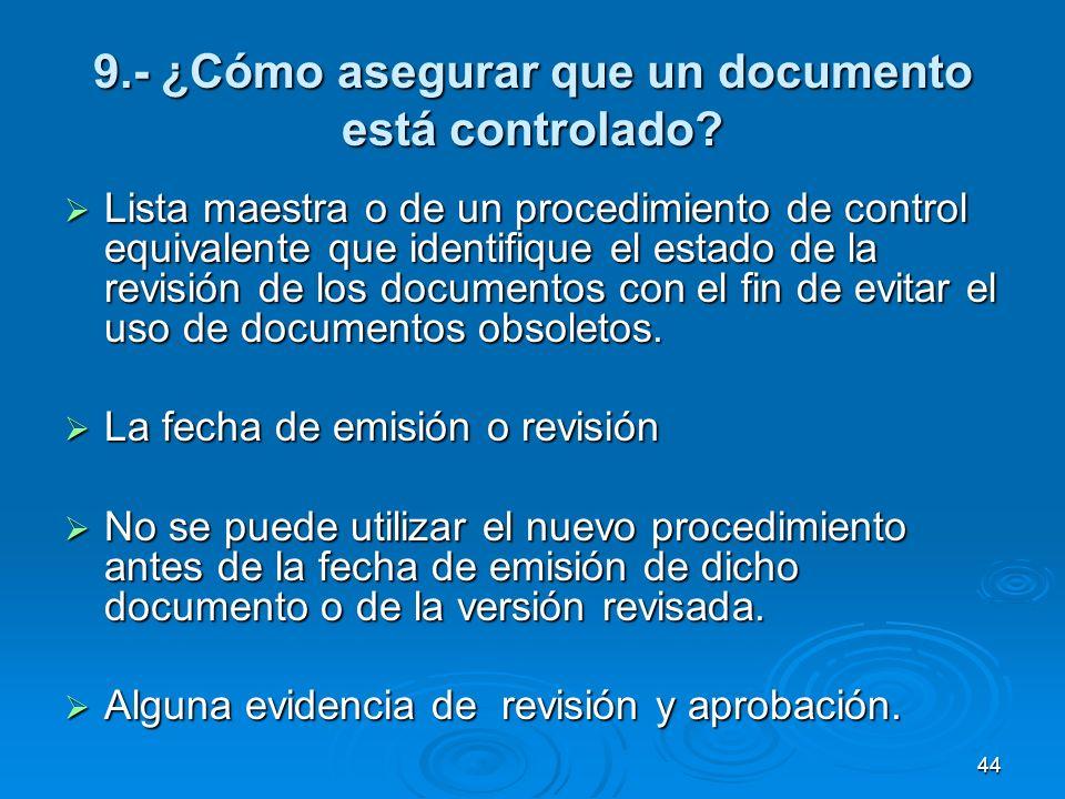 9.- ¿Cómo asegurar que un documento está controlado? Lista maestra o de un procedimiento de control equivalente que identifique el estado de la revisi