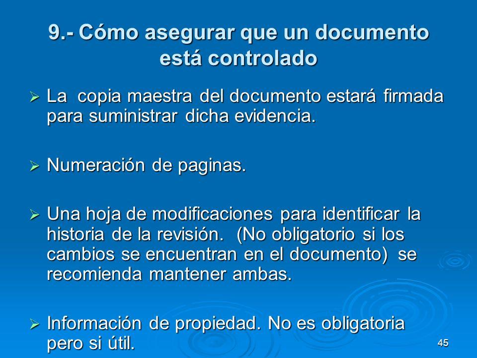 9.- Cómo asegurar que un documento está controlado La copia maestra del documento estará firmada para suministrar dicha evidencia. La copia maestra de