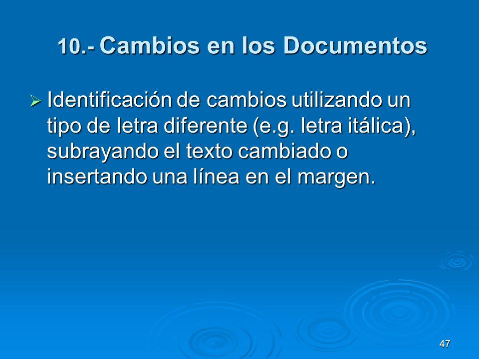 10.- Cambios en los Documentos 10.- Cambios en los Documentos Identificación de cambios utilizando un tipo de letra diferente (e.g. letra itálica), su