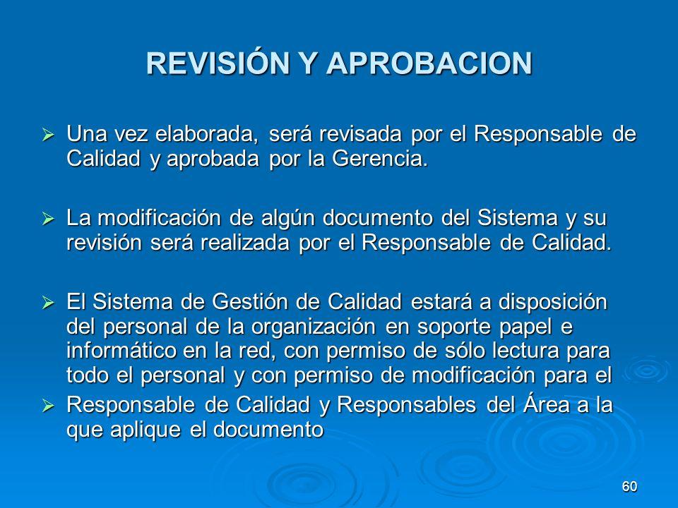 REVISIÓN Y APROBACION Una vez elaborada, será revisada por el Responsable de Calidad y aprobada por la Gerencia. Una vez elaborada, será revisada por