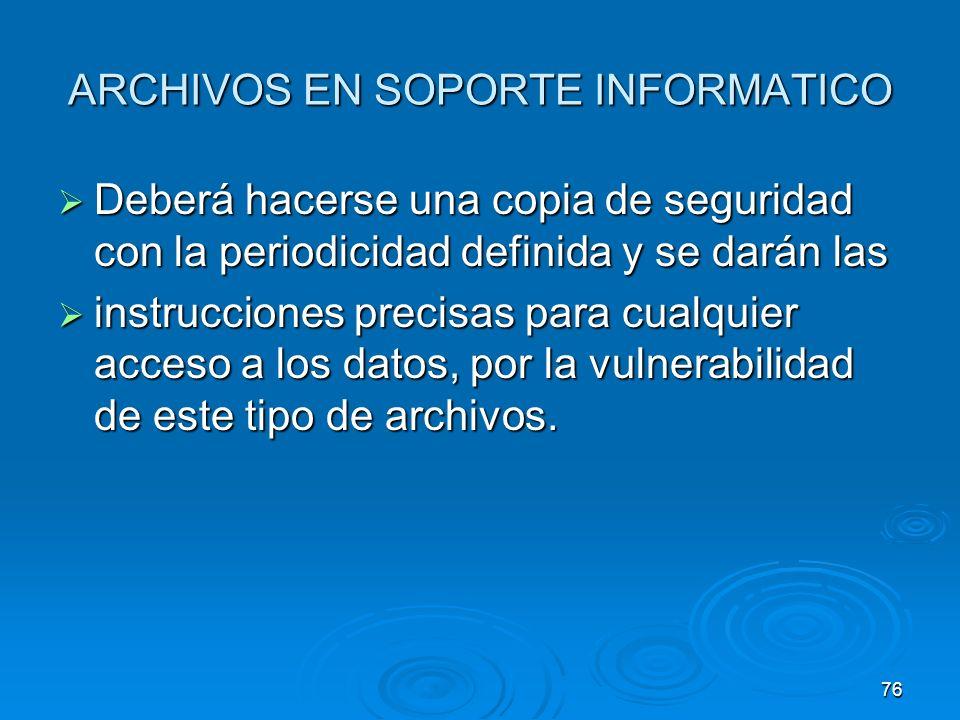 ARCHIVOS EN SOPORTE INFORMATICO Deberá hacerse una copia de seguridad con la periodicidad definida y se darán las Deberá hacerse una copia de segurida
