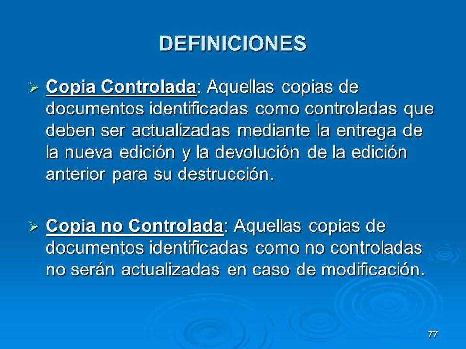 DEFINICIONES Copia Controlada: Aquellas copias de documentos identificadas como controladas que deben ser actualizadas mediante la entrega de la nueva