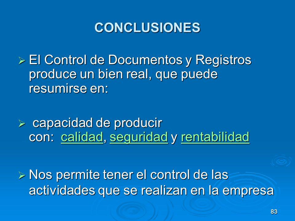 CONCLUSIONES El Control de Documentos y Registros produce un bien real, que puede resumirse en: El Control de Documentos y Registros produce un bien r