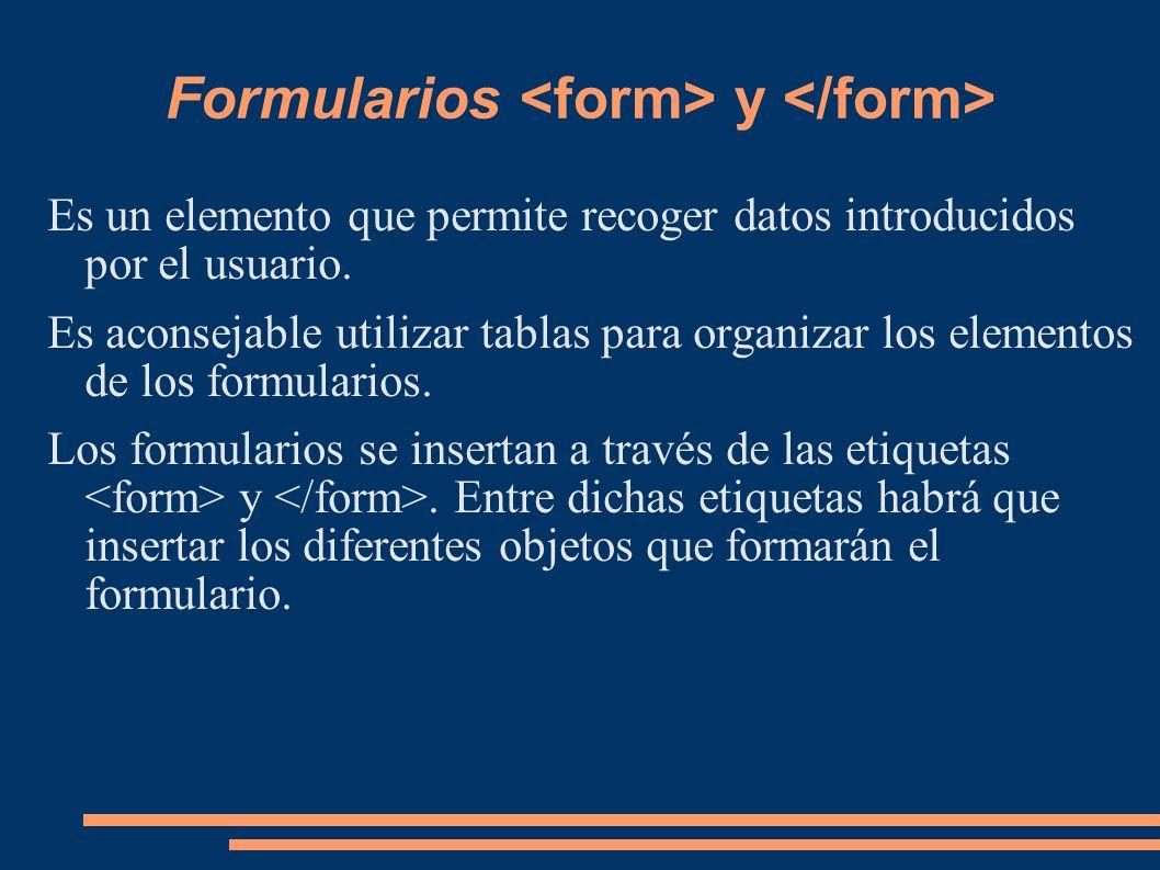 Formularios y Es un elemento que permite recoger datos introducidos por el usuario. Es aconsejable utilizar tablas para organizar los elementos de los