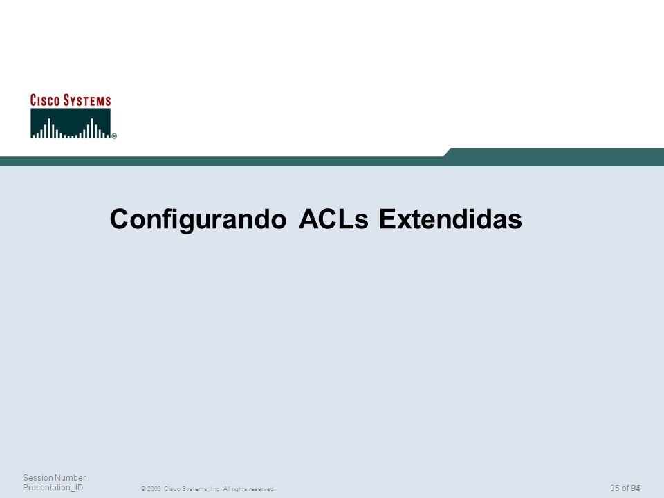 35 © 2003 Cisco Systems, Inc. All rights reserved. Session Number Presentation_ID 35 of 94 Configurando ACLs Extendidas