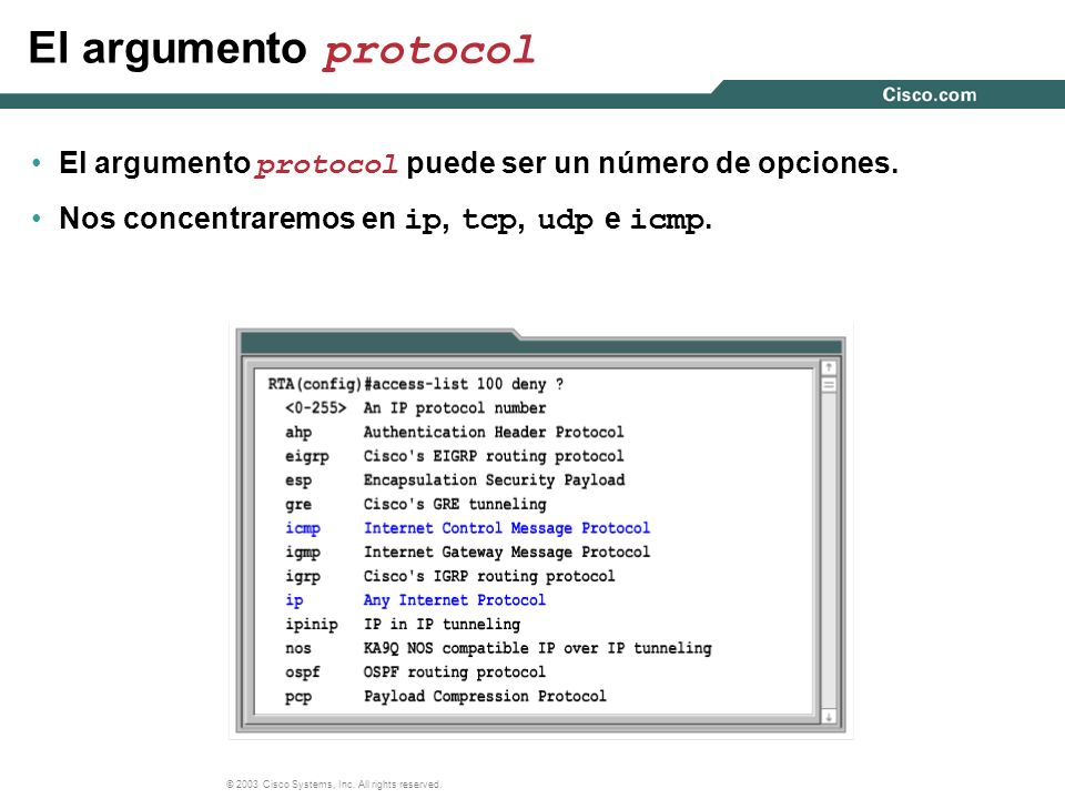 © 2003 Cisco Systems, Inc. All rights reserved. El argumento protocol El argumento protocol puede ser un número de opciones. Nos concentraremos en ip,